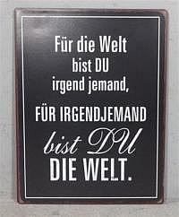 """Schild """"Für die Welt bis DU irgend jem.."""